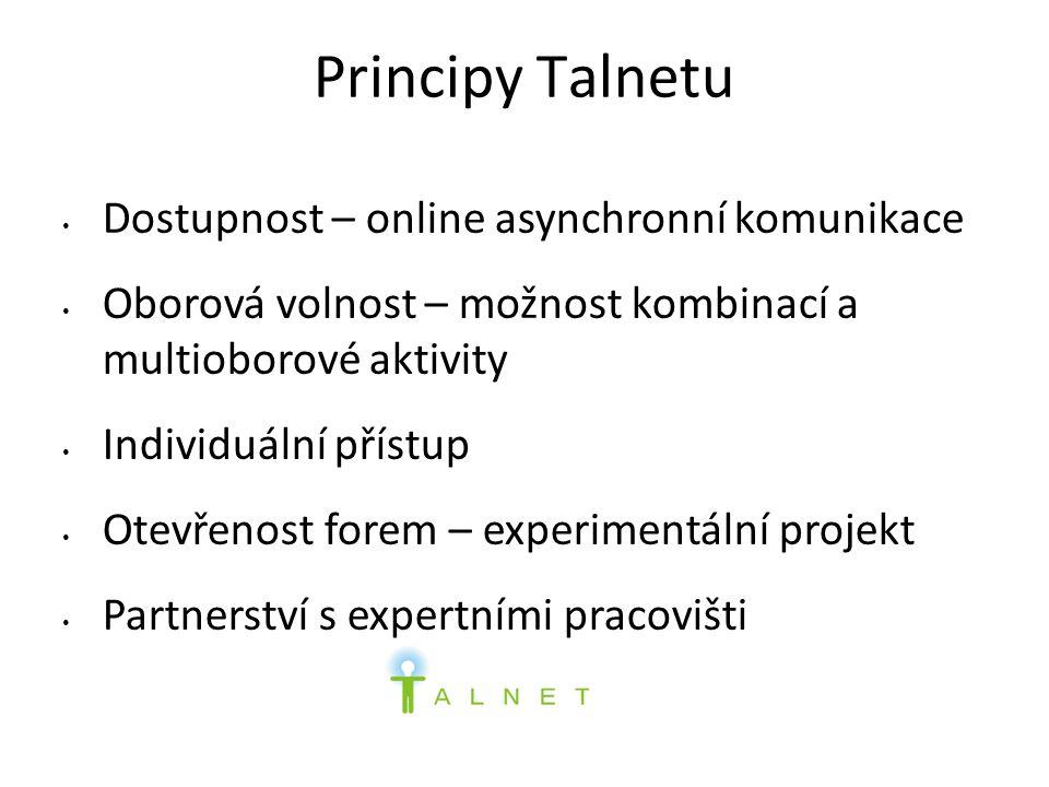 Principy Talnetu Dostupnost – online asynchronní komunikace Oborová volnost – možnost kombinací a multioborové aktivity Individuální přístup Otevřenost forem – experimentální projekt Partnerství s expertními pracovišti