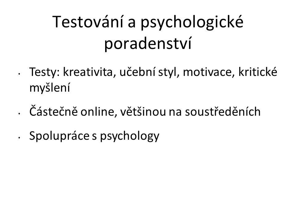 Testování a psychologické poradenství Testy: kreativita, učební styl, motivace, kritické myšlení Částečně online, většinou na soustředěních Spolupráce s psychology