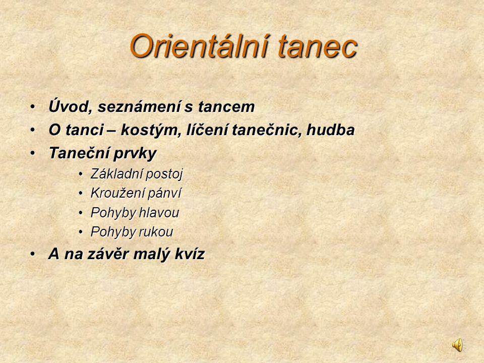 Seznámení se s tancem Orientální tanec ( arabsky rags sharqi ) Tento tanec nemá pevná pravidla.