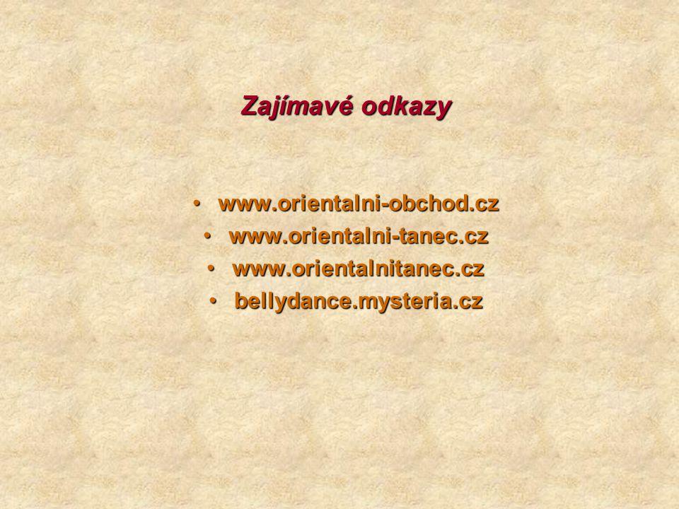 Zajímavé odkazy www.orientalni-obchod.czwww.orientalni-obchod.cz www.orientalni-tanec.czwww.orientalni-tanec.cz www.orientalnitanec.czwww.orientalnita