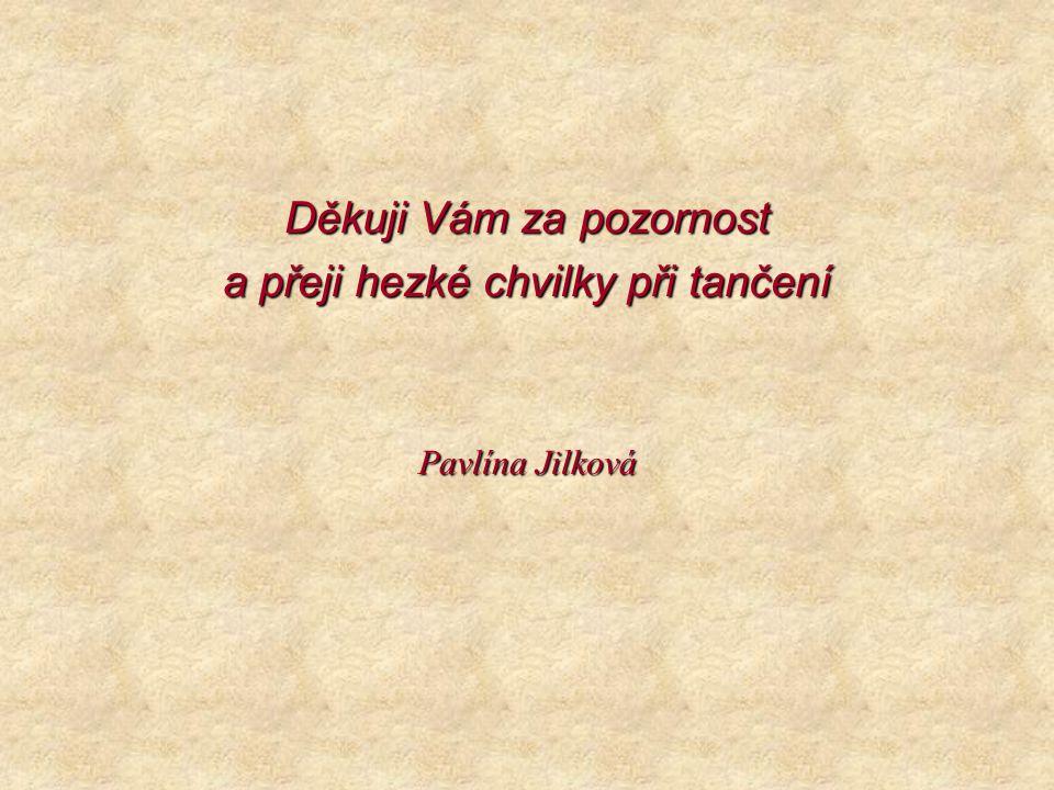 Děkuji Vám za pozornost a přeji hezké chvilky při tančení Pavlína Jilková
