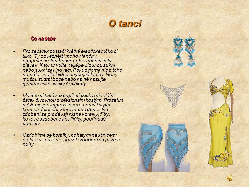 O tanci Co na sebe Pro začátek postačí krátké elastické tričko či tílko. Ty odvážnější mohou tančit v podprsence, lambádce nebo vrchním dílu plavek. K