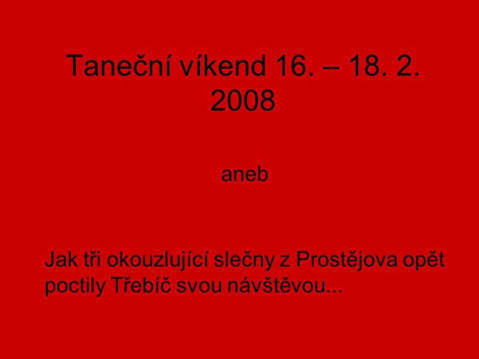 Taneční víkend 16. – 18. 2. 2008 aneb Jak tři okouzlující slečny z Prostějova opět poctily Třebíč svou návštěvou...