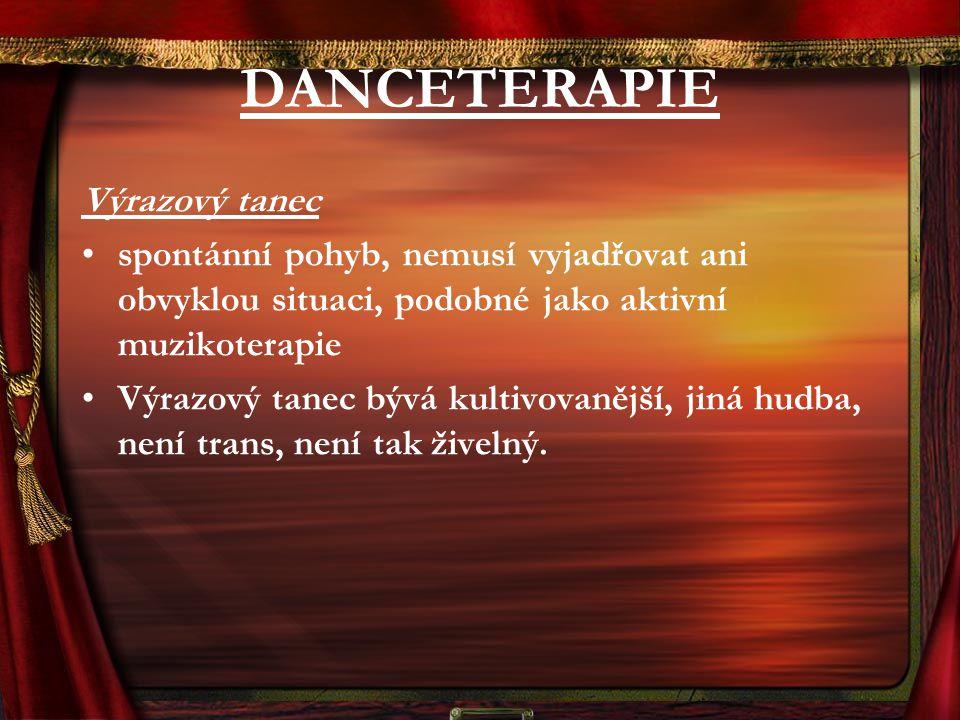 DANCETERAPIE Výrazový tanec spontánní pohyb, nemusí vyjadřovat ani obvyklou situaci, podobné jako aktivní muzikoterapie Výrazový tanec bývá kultivovan