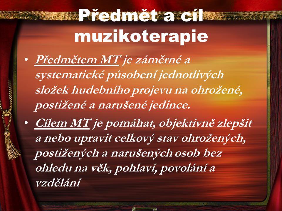 Předmět a cíl muzikoterapie Předmětem MT je záměrné a systematické působení jednotlivých složek hudebního projevu na ohrožené, postižené a narušené je
