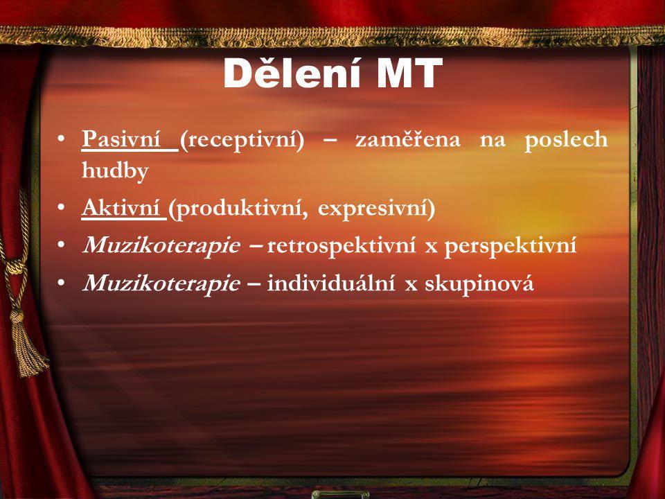 Dělení MT Pasivní (receptivní) – zaměřena na poslech hudby Aktivní (produktivní, expresivní) Muzikoterapie – retrospektivní x perspektivní Muzikoterap