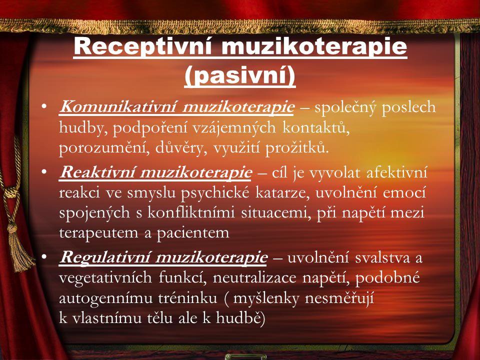 Receptivní muzikoterapie (pasivní) Komunikativní muzikoterapie – společný poslech hudby, podpoření vzájemných kontaktů, porozumění, důvěry, využití pr