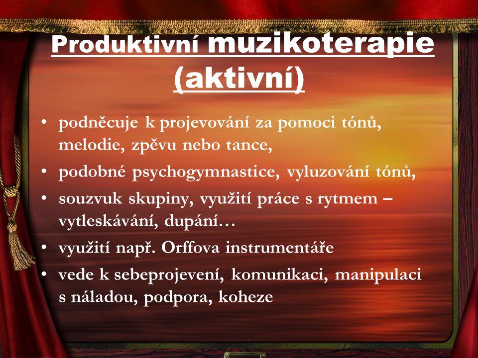 Produktivní muzikoterapie (aktivní) podněcuje k projevování za pomoci tónů, melodie, zpěvu nebo tance, podobné psychogymnastice, vyluzování tónů, souz