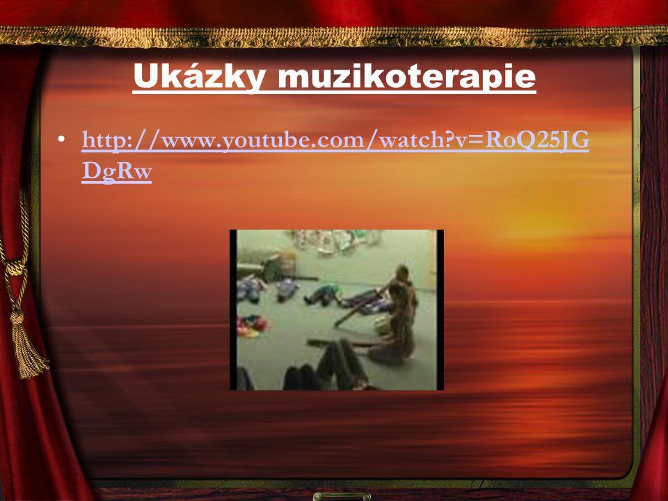 Ukázky muzikoterapie http://www.youtube.com/watch?v=RoQ25JG DgRwhttp://www.youtube.com/watch?v=RoQ25JG DgRw