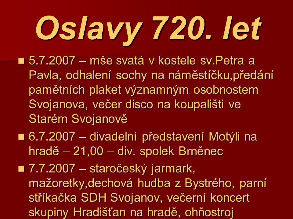 Oslavy 720. let 5.7.2007 – mše svatá v kostele sv.Petra a Pavla, odhalení sochy na náměstíčku,předání pamětních plaket významným osobnostem Svojanova,