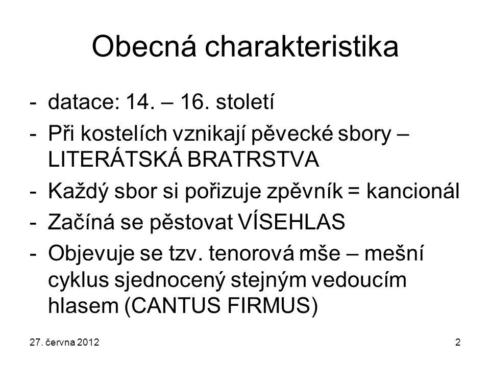 Obecná charakteristika -datace: 14. – 16. století -Při kostelích vznikají pěvecké sbory – LITERÁTSKÁ BRATRSTVA -Každý sbor si pořizuje zpěvník = kanci