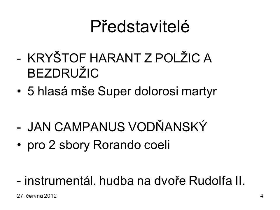 Představitelé -KRYŠTOF HARANT Z POLŽIC A BEZDRUŽIC 5 hlasá mše Super dolorosi martyr -JAN CAMPANUS VODŇANSKÝ pro 2 sbory Rorando coeli - instrumentál.