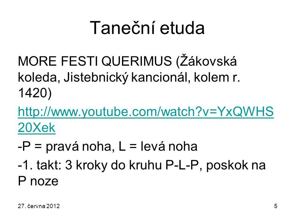 Taneční etuda MORE FESTI QUERIMUS (Žákovská koleda, Jistebnický kancionál, kolem r. 1420) http://www.youtube.com/watch?v=YxQWHS 20Xek -P = pravá noha,