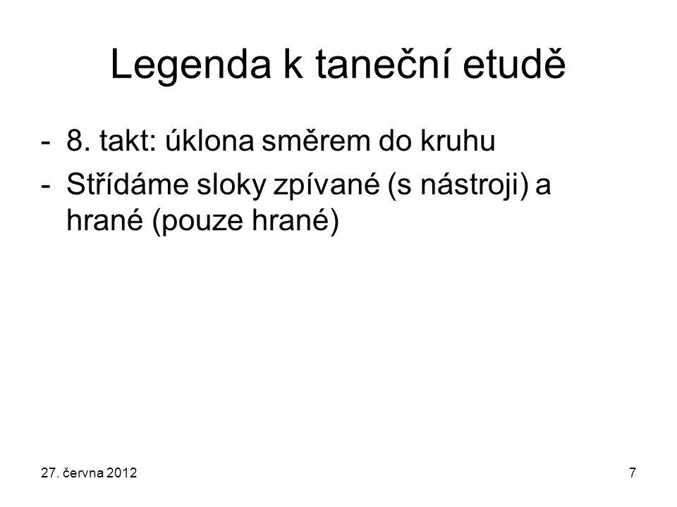 Legenda k taneční etudě -8. takt: úklona směrem do kruhu -Střídáme sloky zpívané (s nástroji) a hrané (pouze hrané) 27. června 20127