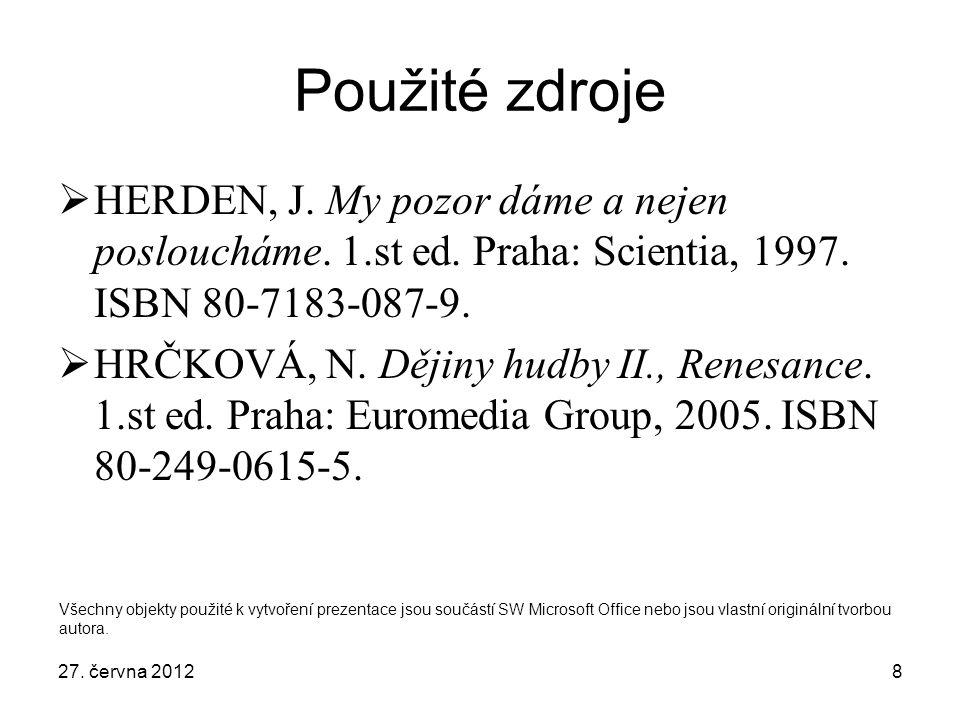 8 Použité zdroje  HERDEN, J. My pozor dáme a nejen posloucháme. 1.st ed. Praha: Scientia, 1997. ISBN 80-7183-087-9.  HRČKOVÁ, N. Dějiny hudby II., R