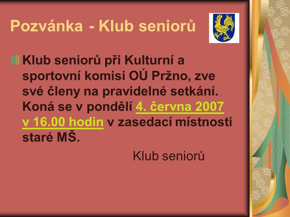Pozvánka - Klub seniorů Klub seniorů při Kulturní a sportovní komisi OÚ Pržno, zve své členy na pravidelné setkání.