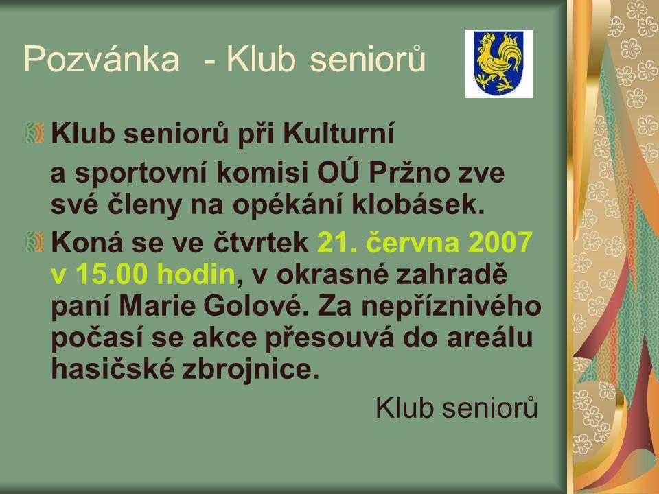Pozvánka - Klub seniorů Klub seniorů při Kulturní a sportovní komisi OÚ Pržno zve své členy na opékání klobásek.