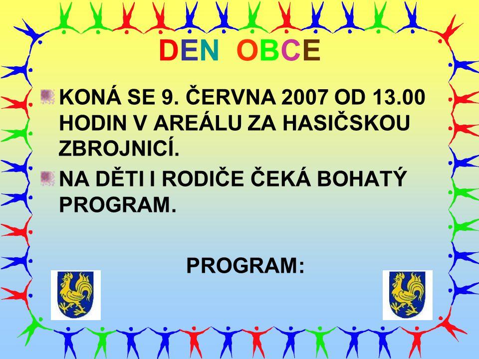 DEN OBCE KONÁ SE 9.ČERVNA 2007 OD 13.00 HODIN V AREÁLU ZA HASIČSKOU ZBROJNICÍ.