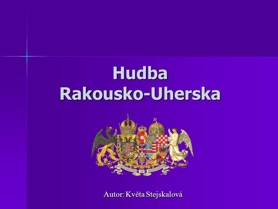 Hudba Rakousko-Uherska Autor: Květa Stejskalová