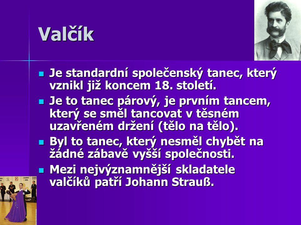 Valčík Je standardní společenský tanec, který vznikl již koncem 18. století. Je standardní společenský tanec, který vznikl již koncem 18. století. Je