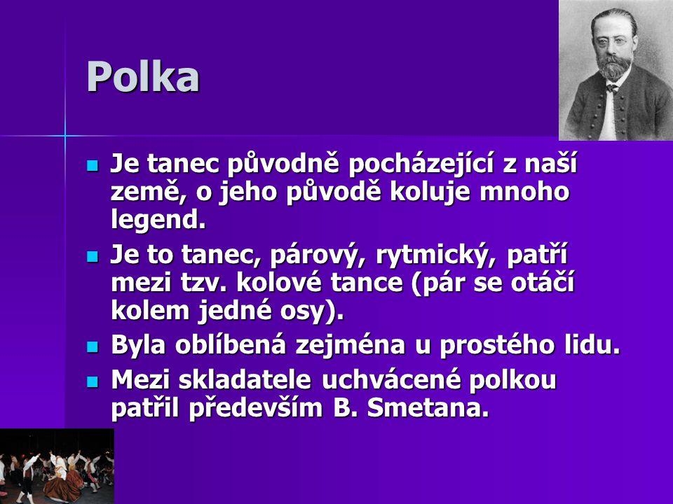 Polka Je tanec původně pocházející z naší země, o jeho původě koluje mnoho legend. Je tanec původně pocházející z naší země, o jeho původě koluje mnoh
