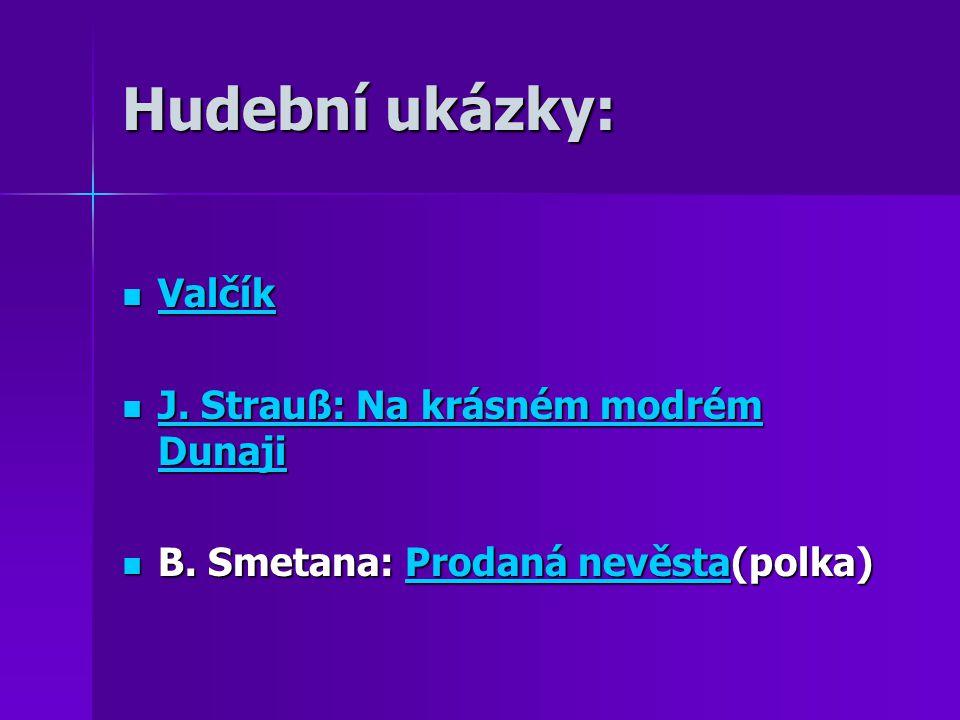 Hudební ukázky: Valčík Valčík Valčík J. Strauß: Na krásném modrém Dunaji J. Strauß: Na krásném modrém Dunaji J. Strauß: Na krásném modrém Dunaji J. St