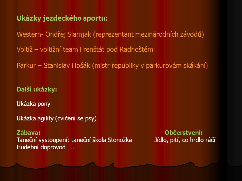 Ukázky jezdeckého sportu: Western- Ondřej Slamjak (reprezentant mezinárodních závodů) Voltiž – voltižní team Frenštát pod Radhoštěm Parkur – Stanislav Hošák (mistr republiky v parkurovém skákání) Další ukázky: Ukázka pony Ukázka agility (cvičení se psy) Zábava: Občerstvení: Taneční vystoupení: taneční škola Stonožka Jídlo, pití, co hrdlo ráčí Hudební doprovod…..