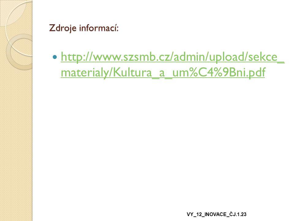 Zdroje informací: http://www.szsmb.cz/admin/upload/sekce_ materialy/Kultura_a_um%C4%9Bni.pdf http://www.szsmb.cz/admin/upload/sekce_ materialy/Kultura