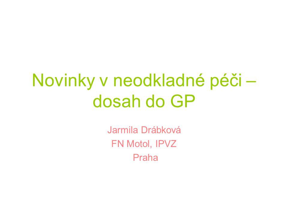 Novinky v neodkladné péči – dosah do GP Jarmila Drábková FN Motol, IPVZ Praha