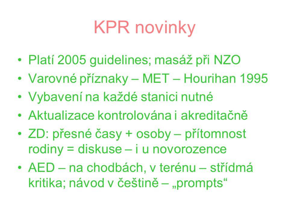 KPR novinky Platí 2005 guidelines; masáž při NZO Varovné příznaky – MET – Hourihan 1995 Vybavení na každé stanici nutné Aktualizace kontrolována i akr