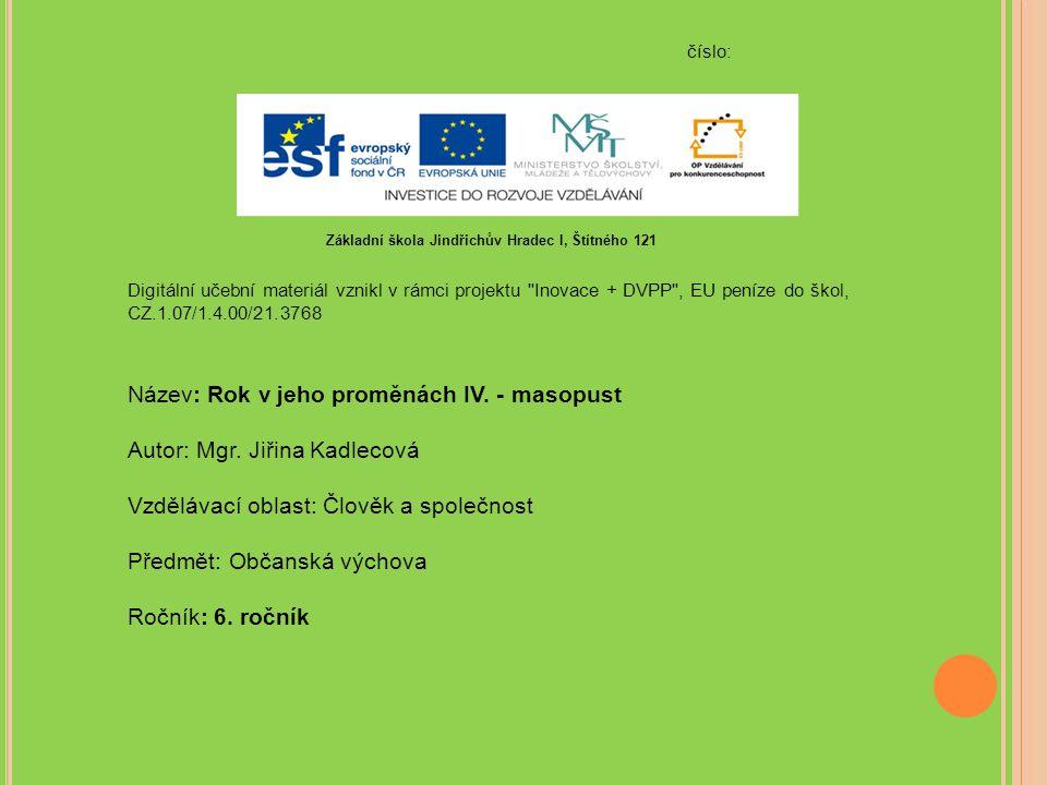 číslo: Digitální učební materiál vznikl v rámci projektu Inovace + DVPP , EU peníze do škol, CZ.1.07/1.4.00/21.3768 Název: Rok v jeho proměnách IV.