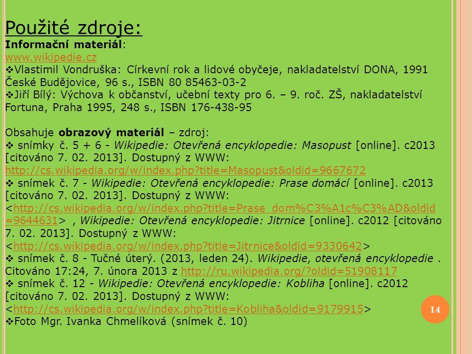 14 Použité zdroje: Informační materiál: www.wikipedie.cz  Vlastimil Vondruška: Církevní rok a lidové obyčeje, nakladatelství DONA, 1991 České Budějov