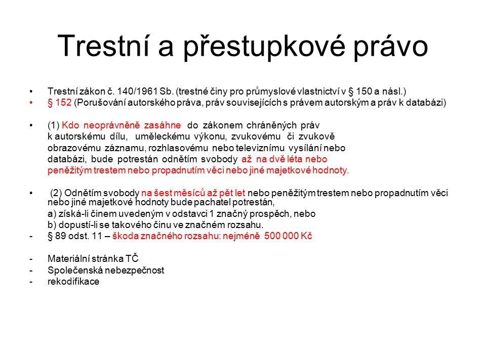15 Trestní a přestupkové právo Trestní zákon č. 140/1961 Sb. (trestné činy pro průmyslové vlastnictví v § 150 a násl.) § 152 (Porušování autorského pr