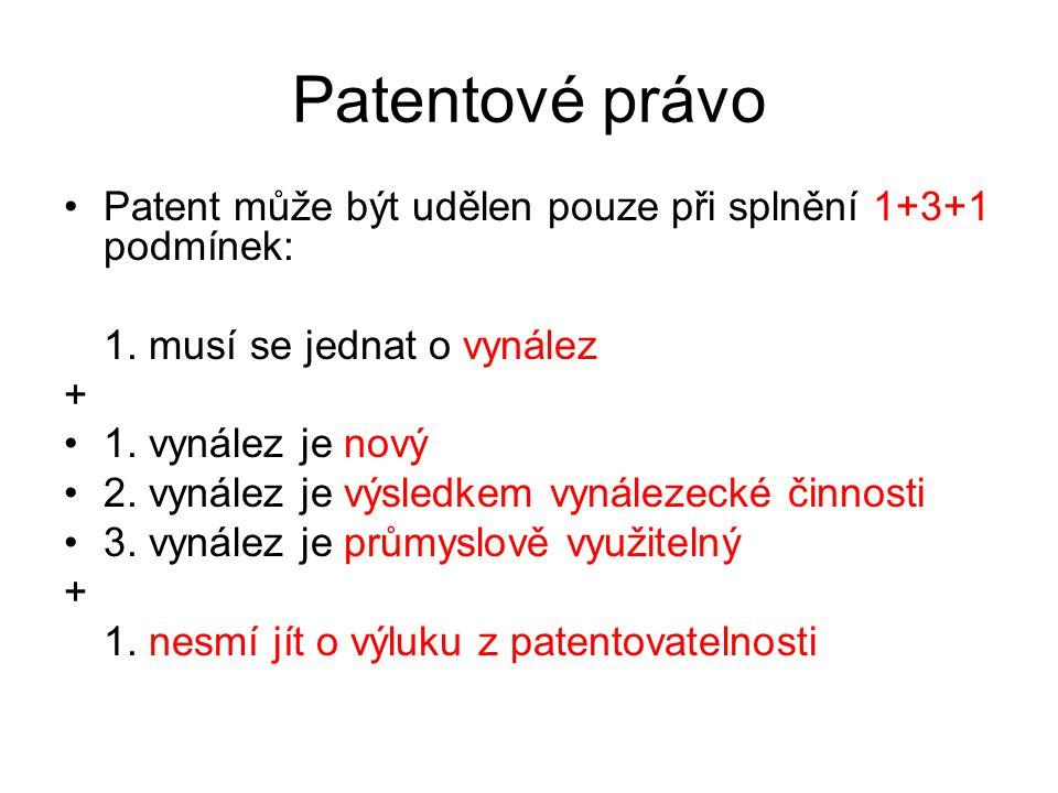 22 Patentové právo Patent může být udělen pouze při splnění 1+3+1 podmínek: 1. musí se jednat o vynález + 1. vynález je nový 2. vynález je výsledkem v