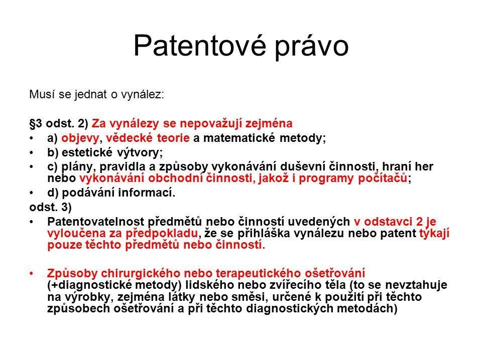 23 Patentové právo Musí se jednat o vynález: §3 odst. 2) Za vynálezy se nepovažují zejména a) objevy, vědecké teorie a matematické metody; b) estetick