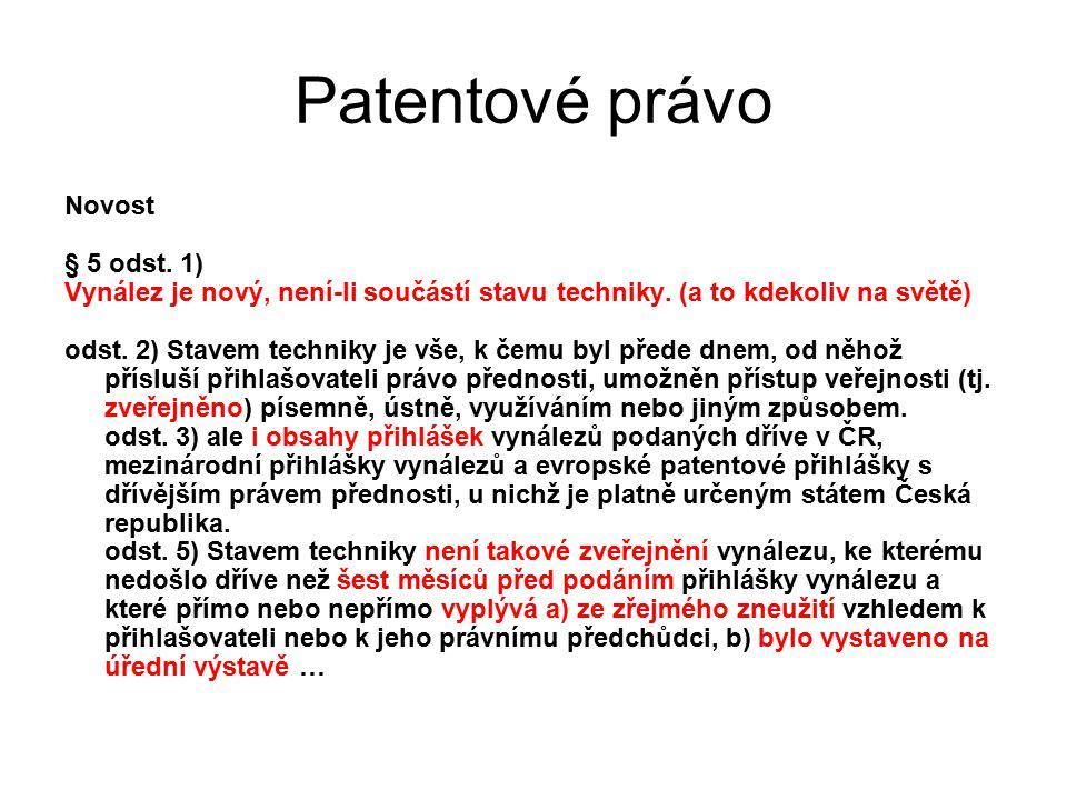 24 Patentové právo Novost § 5 odst. 1) Vynález je nový, není-li součástí stavu techniky. (a to kdekoliv na světě) odst. 2) Stavem techniky je vše, k č