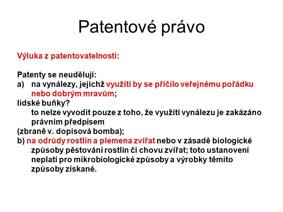 26 Patentové právo Výluka z patentovatelnosti: Patenty se neudělují: a)na vynálezy, jejichž využití by se příčilo veřejnému pořádku nebo dobrým mravům