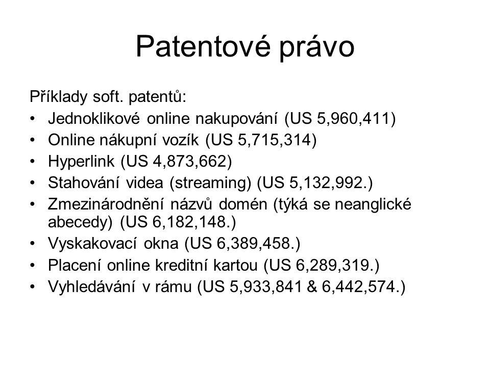 28 Patentové právo Příklady soft. patentů: Jednoklikové online nakupování (US 5,960,411) Online nákupní vozík (US 5,715,314) Hyperlink (US 4,873,662)