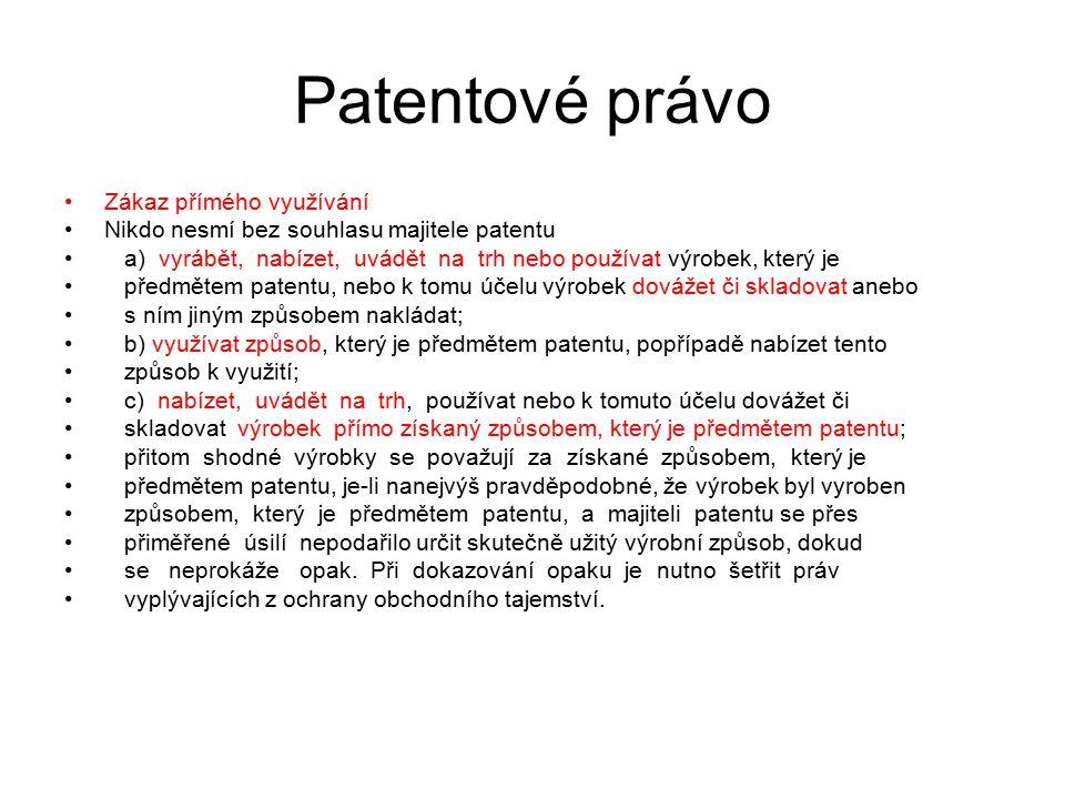 30 Patentové právo Zákaz přímého využívání Nikdo nesmí bez souhlasu majitele patentu a) vyrábět, nabízet, uvádět na trh nebo používat výrobek, který j