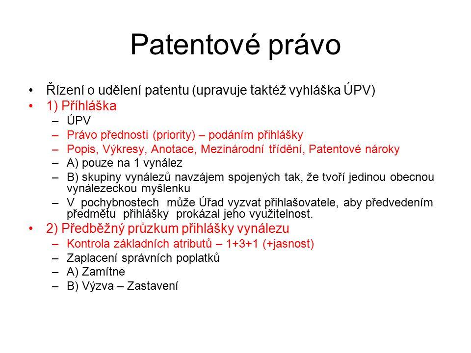 34 Patentové právo Řízení o udělení patentu (upravuje taktéž vyhláška ÚPV) 1) Příhláška –ÚPV –Právo přednosti (priority) – podáním přihlášky –Popis, V