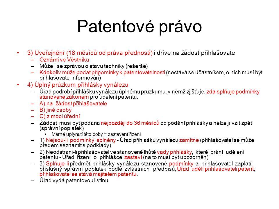 35 Patentové právo 3) Uveřejnění (18 měsíců od práva přednosti) i dříve na žádost přihlašovate –Oznámí ve Věstníku –Může i se zprávou o stavu techniky