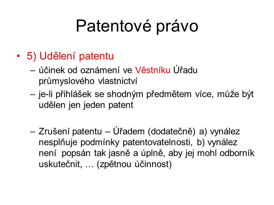 36 Patentové právo 5) Udělení patentu –účinek od oznámení ve Věstníku Úřadu průmyslového vlastnictví –je-li přihlášek se shodným předmětem více, může