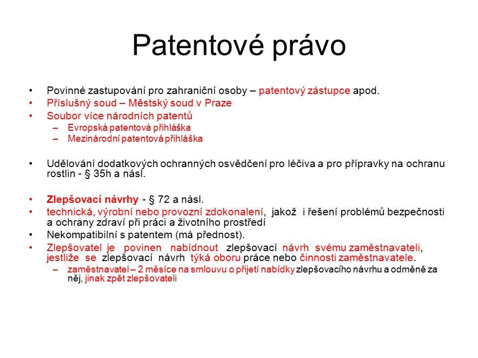 37 Patentové právo Povinné zastupování pro zahraniční osoby – patentový zástupce apod. Příslušný soud – Městský soud v Praze Soubor více národních pat