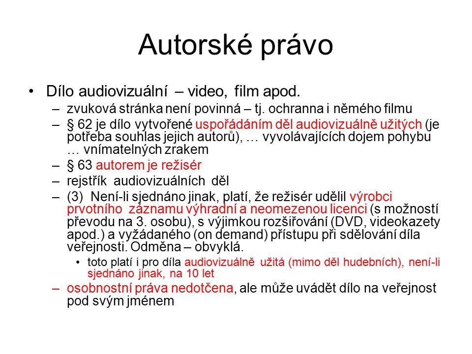 4 Autorské právo Dílo audiovizuální – video, film apod. –zvuková stránka není povinná – tj. ochranna i němého filmu –§ 62 je dílo vytvořené uspořádání
