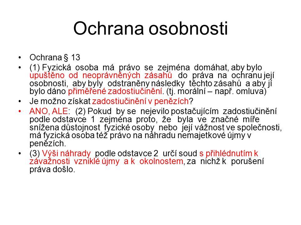 43 Ochrana osobnosti Ochrana § 13 (1) Fyzická osoba má právo se zejména domáhat, aby bylo upuštěno od neoprávněných zásahů do práva na ochranu její os