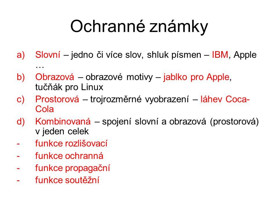 Ochranné známky a)Slovní – jedno či více slov, shluk písmen – IBM, Apple … b)Obrazová – obrazové motivy – jablko pro Apple, tučňák pro Linux c)Prostor
