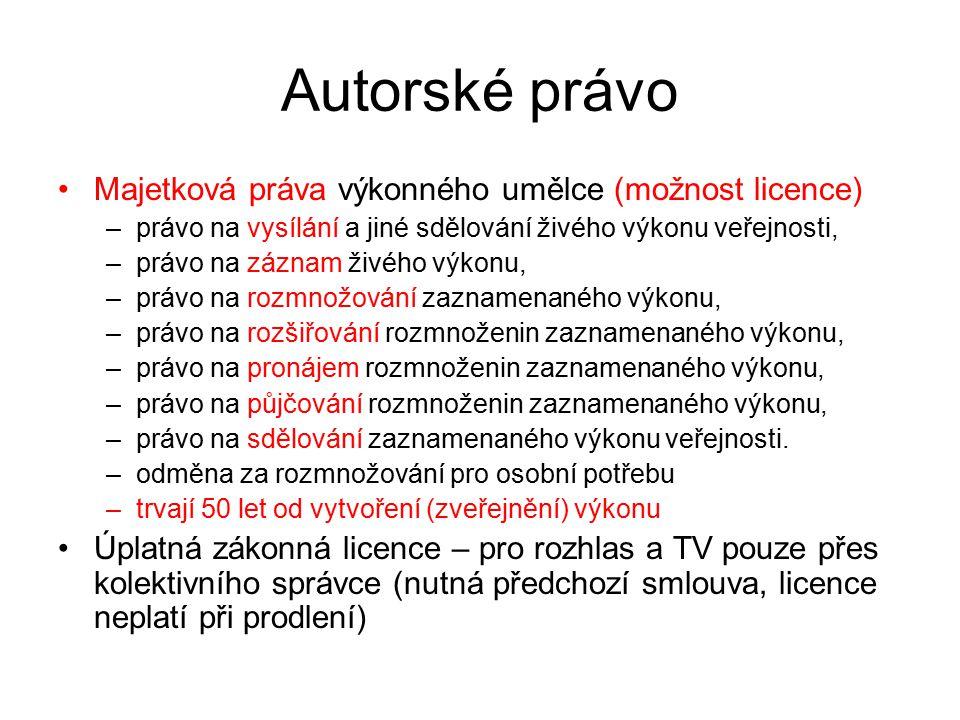 7 Autorské právo Majetková práva výkonného umělce (možnost licence) –právo na vysílání a jiné sdělování živého výkonu veřejnosti, –právo na záznam živ