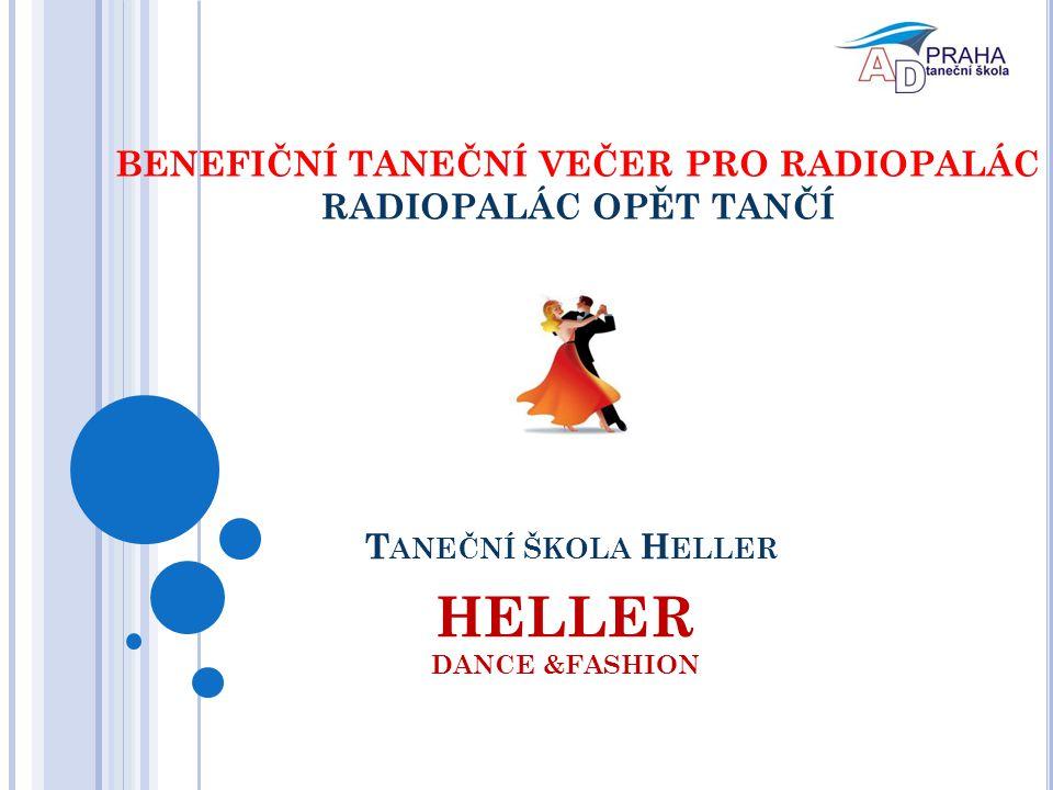 BENEFIČNÍ TANEČNÍ VEČER PRO RADIOPALÁC RADIOPALÁC OPĚT TANČÍ HELLER DANCE &FASHION T ANEČNÍ ŠKOLA H ELLER