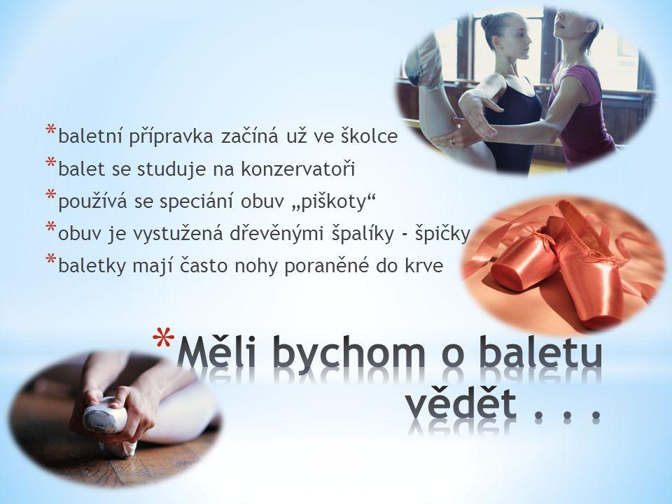 """* baletní přípravka začíná už ve školce * balet se studuje na konzervatoři * používá se speciání obuv """"piškoty"""" * obuv je vystužená dřevěnými špalíky"""