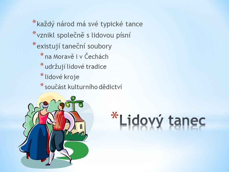 * každý národ má své typické tance * vznikl společně s lidovou písní * existují taneční soubory * na Moravě i v Čechách * udržují lidové tradice * lid
